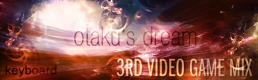 Otaku's Dream 3rd Video Game Mix